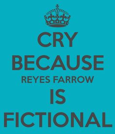 Cry Because Reyes Farrow is Fictional - Google Search
