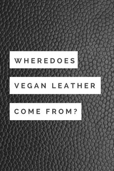 What is vegan leather? Many different materials are used to make vegan leather, faux leather, pleather, or leatherette. Vegan leather jacket, vegan handbags, vegan purses, and vegan shoes use these materials.