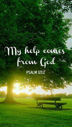"""Psaumes 121:2- """"Le secours me vient de l'Éternel, Qui a fait les cieux et la terre."""""""