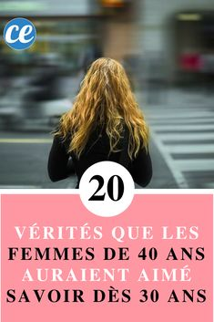 20 Vérités Que les Femmes de 40 ans Auraient Aimé Savoir Dès 30 ans.