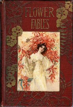Flower Fables  1854. I wonder if this book is by Louisa May Alcott?
