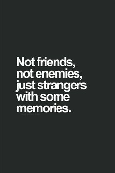 Not friends, not enemies, just strangers with some memories.