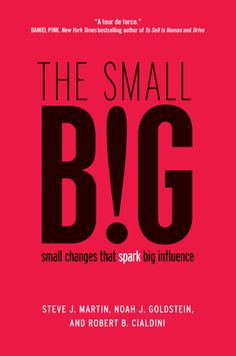 The Hardcover of the The small BIG: small changes that spark big influence by Steve J. Steve J, Steve Martin, New Books, Books To Read, Robert Cialdini, Cognitive Psychology, Counseling Psychology, Psychology Books, Behavioral Economics