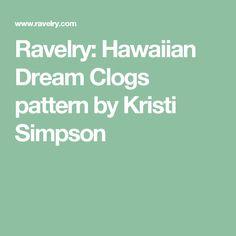 Ravelry: Hawaiian Dream Clogs pattern by Kristi Simpson