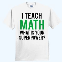 I #TEACH #MATH What is Your #SUPERPOWER T Shirt Quote