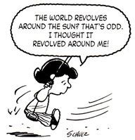 """The world revolves around the sun? That's odd. I thought it revolved around me."" #Lucy Van Pelt   #Schulz  #Peanuts"