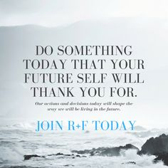 Do something today that your future self with thank you for.  I joined Rodan and Fields to plan for the future I want.