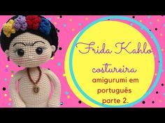 Frida Kahlo costureira amigurumi- parte 2 - YouTube Crotchet Patterns, Crochet Doll Pattern, Crochet Patterns Amigurumi, Amigurumi Doll, Crochet Dolls, Amigurumi For Beginners, Amigurumi Tutorial, Crochet Woman, Crochet Videos
