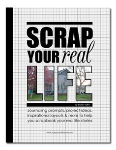 Scrap Your Real Life - journaling prompts, project ideas, inspirational layouts & more to help you scrapbook your real life stories.