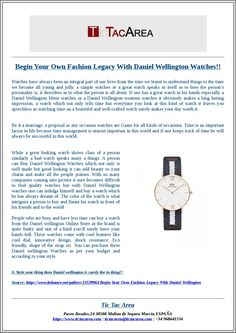 TicTacArea: Begin Your Own Fashion Legacy With Daniel Wellington Watches!!  If one has a great watch in his hands especially a Daniel Wellington Mens watches or a Daniel Wellington womens watches it obviously makes a long lasting impression, a watch which not only tells time but everytime you look at this kind of watch it leaves you speechless as watching time on a beautiful and well-crafted watch surely makes your day worth it.