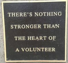 There's nothing stronger than the heart of a volunteer.