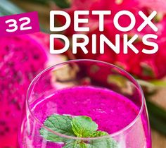 32 Detox Drinks- to cleanse your body and flush out toxins.