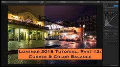 Luminar 2018 Tutorial, Part 12: Curves and Color Balance - YouTube