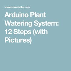 Arduino Plant Watering System: 12 Steps (with Pictures)