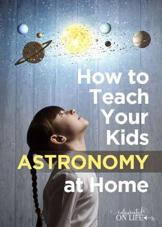 How to teach your kids astronomy at home. Simple crafts and lessons to teach the smallest of astronomers