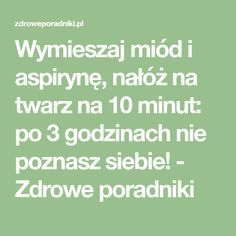 Wymieszaj miód i aspirynę, nałóż na twarz na 10 minut: po 3 godzinach nie poznasz siebie! - Zdrowe poradniki Good To Know, Healthy Life, Life Hacks, Beauty Hacks, Clever, Hair Makeup, Hair Beauty, Tips, How To Make