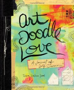 Art Doodle Love: A Journal of Self-Discovery by Dawn DeVries Sokol,http://www.amazon.com/dp/1617690120/ref=cm_sw_r_pi_dp_looctb1S025JD20A