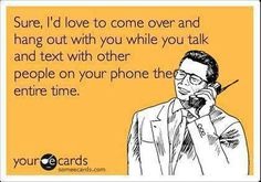 One major pet peeve of mine!  #laughter #communication #hangingout #texting #cell #talking #humor