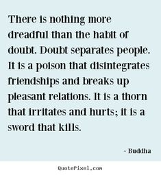 Buddha picture quotes - There is nothing more dreadful than the habit of doubt. doubt.. - Friendship quotes