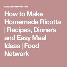 How to Make Homemade Ricotta   Recipes, Dinners and Easy Meal Ideas   Food Network