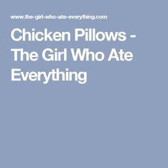 Chicken Pillows - The Girl Who Ate Everything