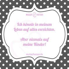 Mehr schöne Sprüche auf: www.mutterherzen.de  #leben #wichtig #kinder #verzichten #liebe #mutterliebe