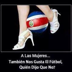 Es Una Relacion Directa Mujeres Y Futbol Aunque Usted No Lo Crea Sele Costarica
