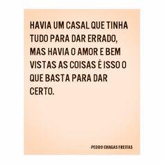 Pedro Chagas Freitas - havia um casal que tinha tudo para dar errado, mas havia o amor e bem vistas as coisas e isso o que basta para dar certo Perfection Quotes, More Than Words, Powerful Words, Sim, Cards Against Humanity, Inspire, Sayings, Books, Movies