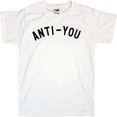 Anti-You shirt ❤ liked on Polyvore featuring tops, t-shirts, shirts, tees, white t shirt, white tops, screen print t shirts, screen print shirts and screen print tees