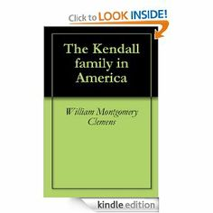The Kendall family in America by William Montgomery Clemens. $1.16. 36 pages. The Kendall family in America.                            Show more                               Show less
