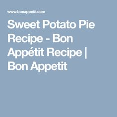 Sweet Potato Pie Recipe - Bon Appétit Recipe | Bon Appetit