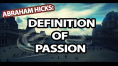 Abraham Hicks - The Definition Of Passion