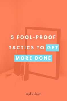 5 Fool Proof Tactics to Get More Done - Time Management, Productivity, Getting Things Done, Productivity Tips, Productivity Things to Do, Productivity Hacks, Time Management Tips, Time Management Organizing, Organizing Tips, Time Management Strategies  #productivity #time #timemanagement #organizing