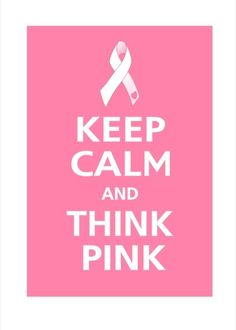Keep Calm and THINK PINK - Breast Cancer Awareness Ribbon Poster 13x19 (Positively Pink featured)