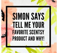 Simon says Scentsy game https://mcampbell5.scentsy.us