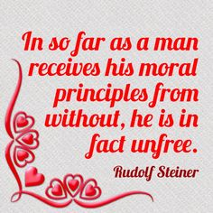 Morals DO NOT come from governments or religions. They DO come naturally. Becoming Human, Rudolf Steiner, Morals, Philosophy, Verses, Freedom, Religion, Wisdom, Neon Signs