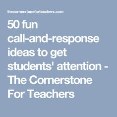 50 fun call-and-response ideas to get students' attention - The Cornerstone For Teachers