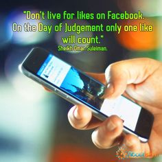 Don't live for likes on Facebook. Only one like is going to matter!