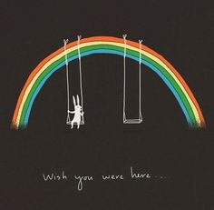 wish you were here. aww.