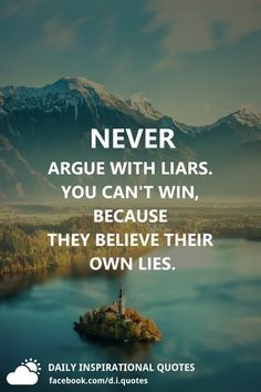Never argue with liars. You can't win, because they believe their own lies and are complete hypocrites! Karma Quotes, Reality Quotes, Wisdom Quotes, True Quotes, Words Quotes, Motivational Quotes, Inspirational Quotes, Sayings, Affirmation Quotes
