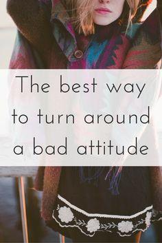 The best way to turn around a bad attitude