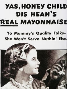 Racism In 30 Vintage Ads Maybe this is why Black Folks don't like Mayonnaise.