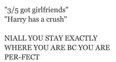 Actually Niall is the one with the crush, and Harry is the one who doesn't have a crush or a girlfriend.