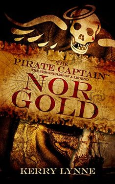 Nor Gold: The Pirate Captain, Chronicles of a Legend by Kerry Lynne