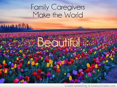 caregiver quotes and pictures | family_caregivers_make_the_world_beautiful-381140.jpg?i