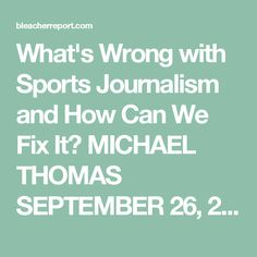 What's Wrong with Sports Journalism and How Can We Fix It? MICHAEL THOMAS SEPTEMBER 26, 2011