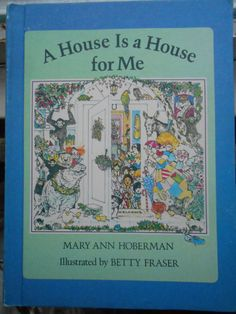 A House is a House For Me by Mary Ann Hoberman ilustrated by Betty Fraser. Children Choice book club. Hardcover. 1978.  Hardcover: very good condition, strong spine, tight binding, clean interior, some wear on corners.