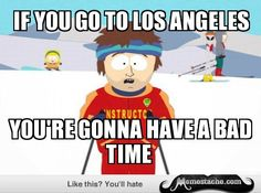 Super Cool Ski Instructor: If you go to Los Angeles...