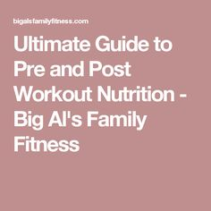 Ultimate Guide to Pre and Post Workout Nutrition - Big Al's Family Fitness