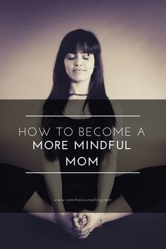 How to become a more Mindful Mom — Counseling for Women